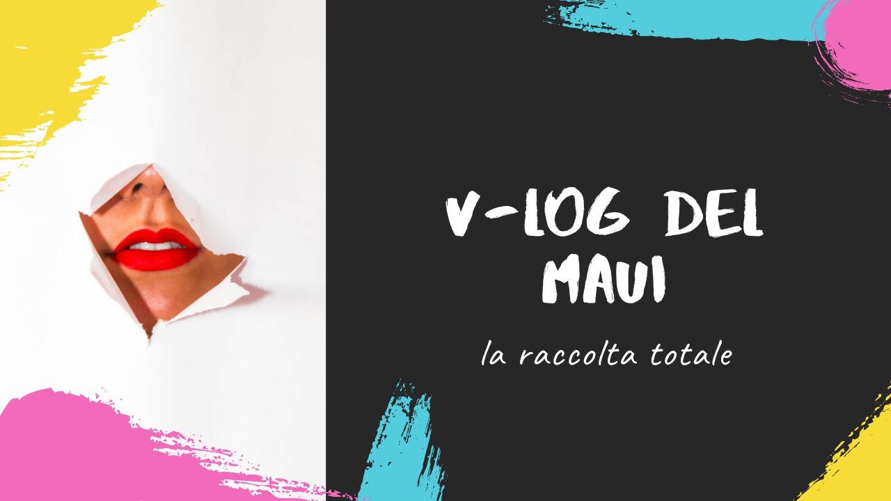 i Vlog del Maui: la Raccolta Totale